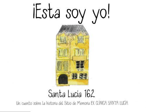 """""""¡Esta soy Yo!"""" : Un cuento sobre la historia del Sitio de Memoria Ex Clínica Santa Lucía."""